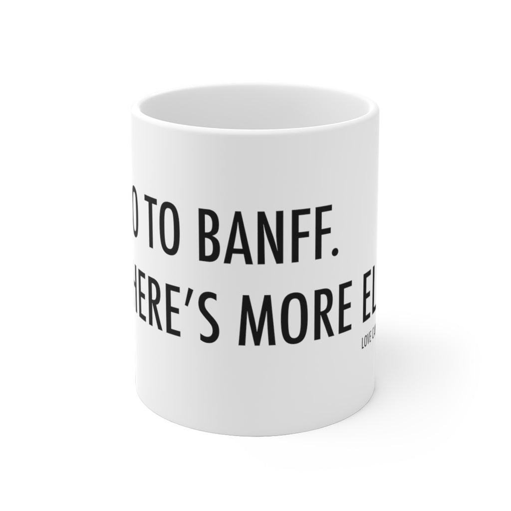 Go to Banff. There's more Elk. Mug