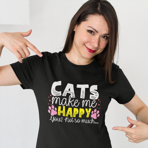 Cats Make Me Happy You Not So Much Shirt by Catariffic