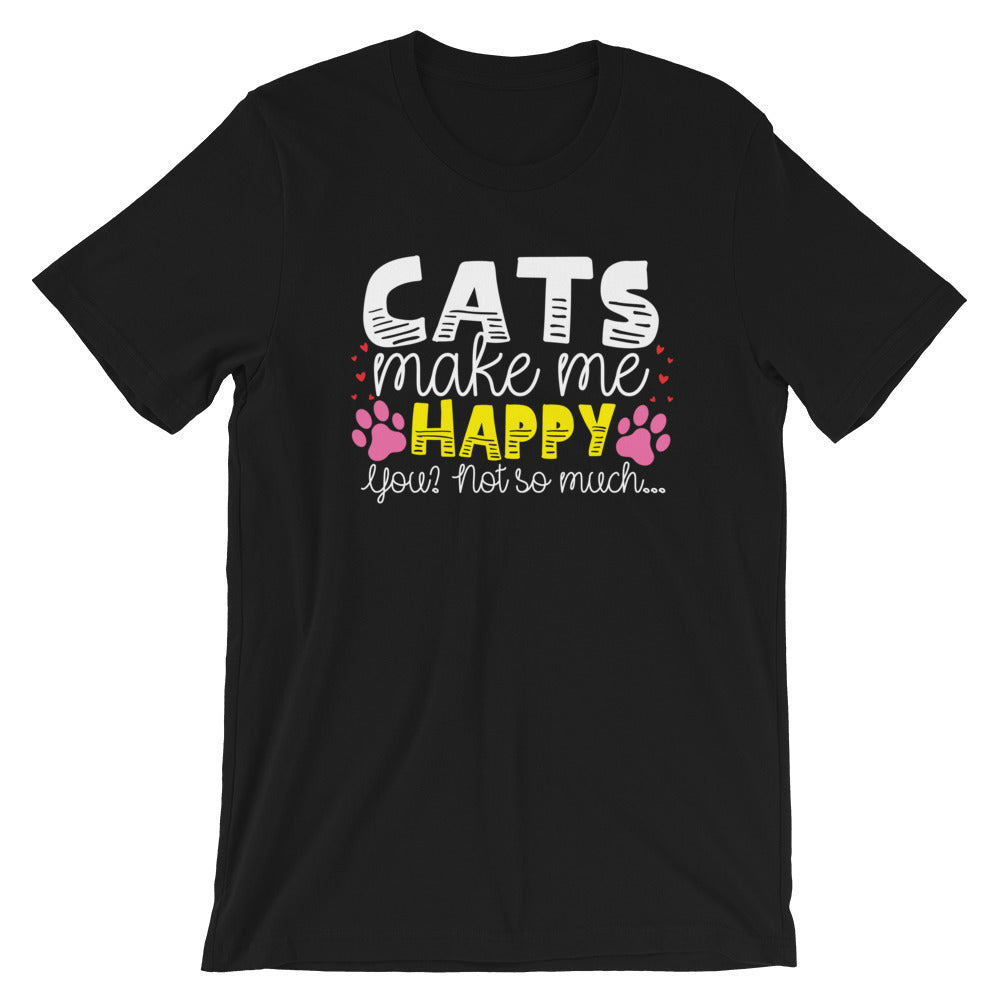 Cats Make Me Happy. You? Not So Much...Cat Shirt