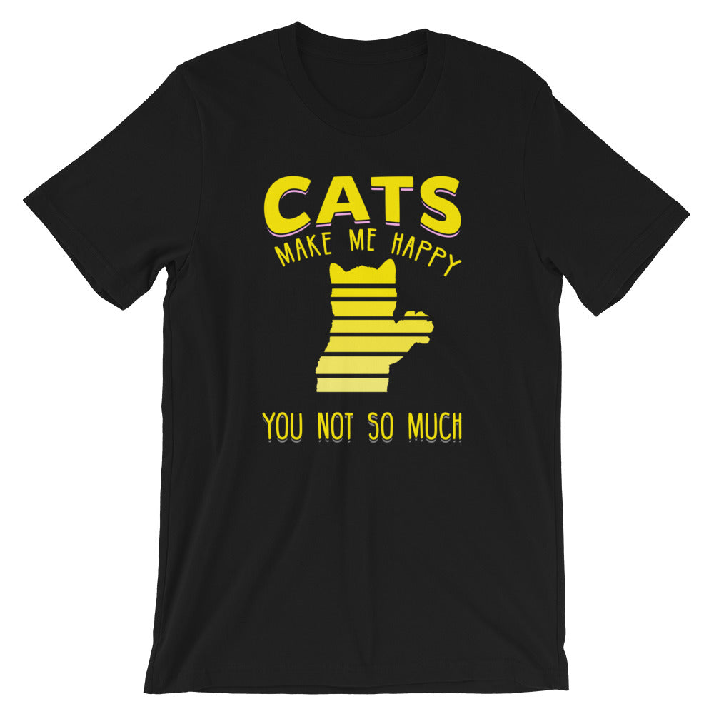 Cats Make Me Happy You Not So Much Funny Cat Shirt