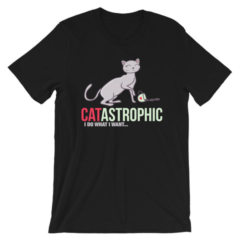 Catastrophic. I Do What I Want. Funny Cat T Shirt