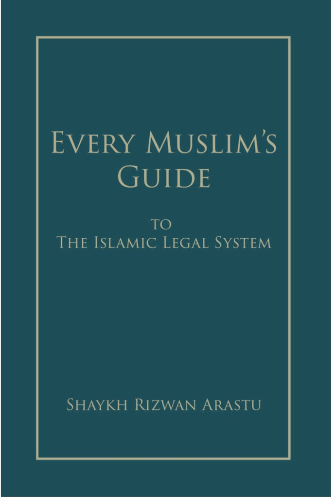Every Muslim's Guide To the Islamic Legal System (Shaykh Rizwan Arastu)