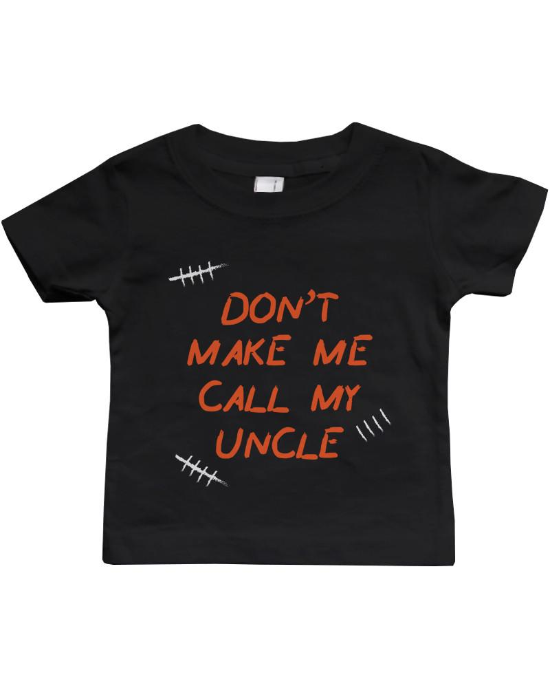 Don't Make Me Call My Uncle Funny Infant shirts Gifts for Nieces and Nephews
