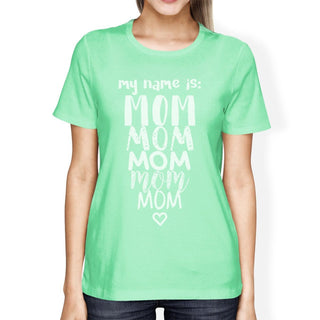 My Name Is Mom Women's Mint T-Shirt Funny Mothers Day Gift For Wife