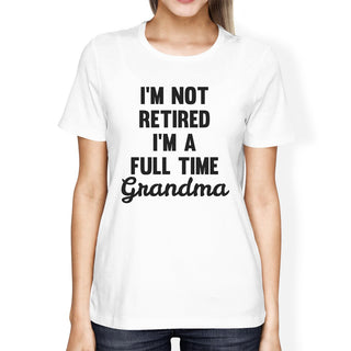 Not Retired Womens White T-Shirt Funny Gifts From Granddaughter