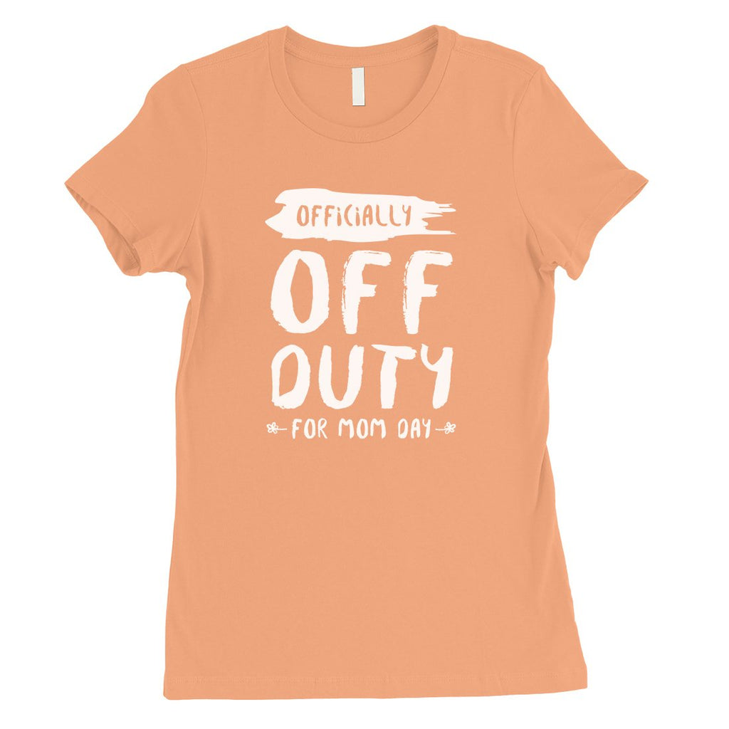 Off Duty Mom Day Womens Funny Mother's Day Shirt Best Mom Gifts