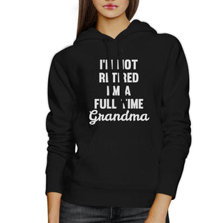 Not Retired Full Time Grandma Black Funny Hoodie For Grandmothers