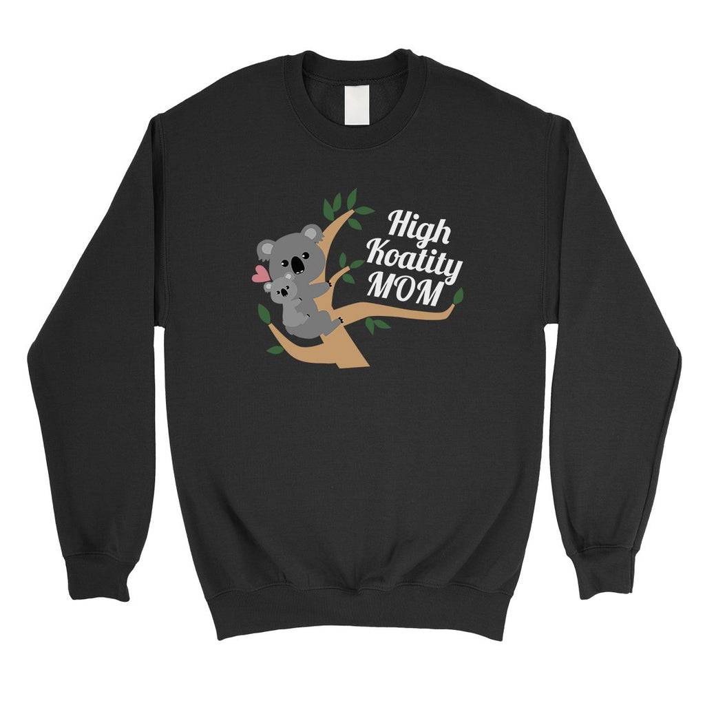 High Koality Mom Unisex Pullover Sweatshirt Mothers Day Gifts