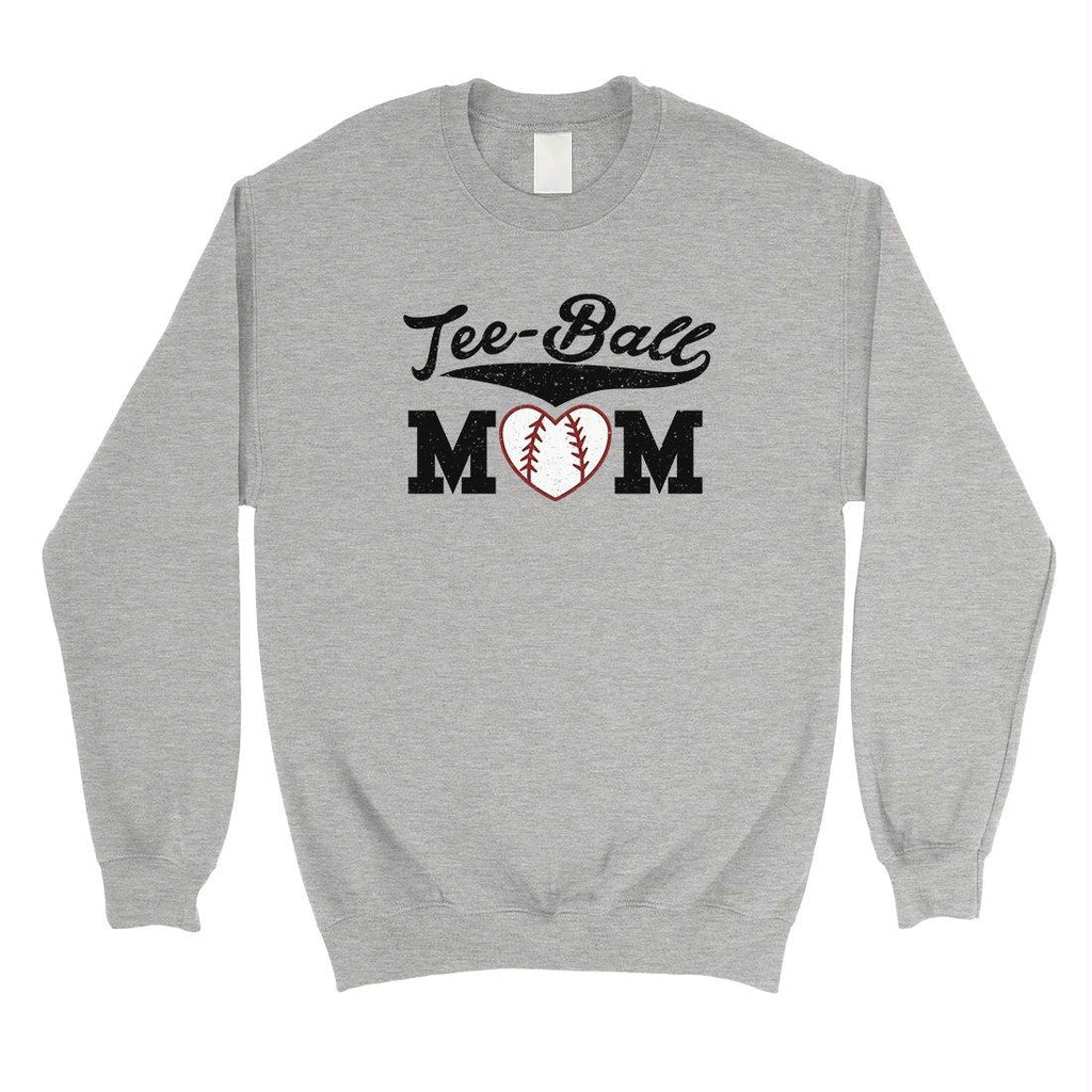 Tee-Ball Mom Unisex Pullover Sweatshirt Funny Mothers Day Gifts