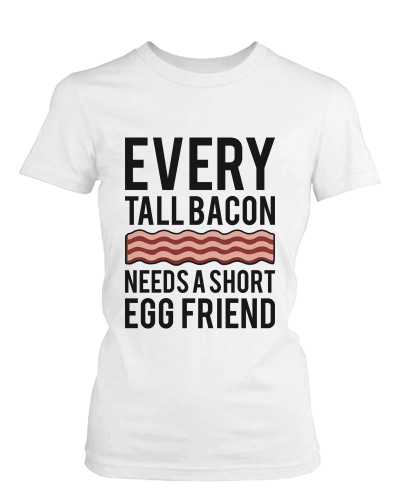 Every Tall Bacon and Short Egg Need Each Other Matching Best Friends T-shirts