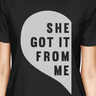She Got It From Me Black Womens Matching Tees For Mom And Daughter