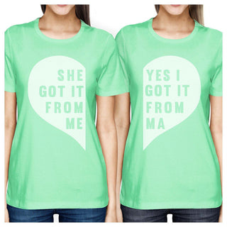 She Got It From Me Mint Funny Mother Daughter Graphic T Shirt Gifts