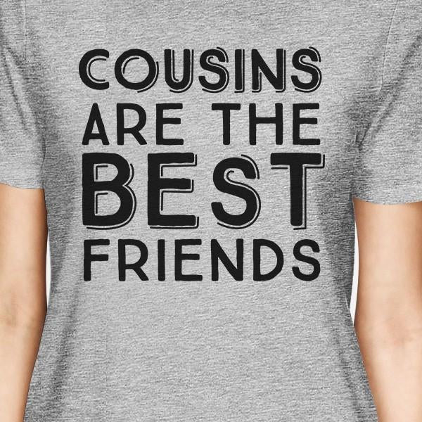 Cousins Are The Best Friends BFF Matching Grey Shirts