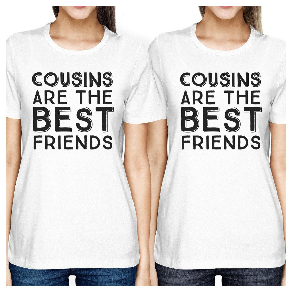 Cousins Are The Best Friends BFF Matching White Shirts