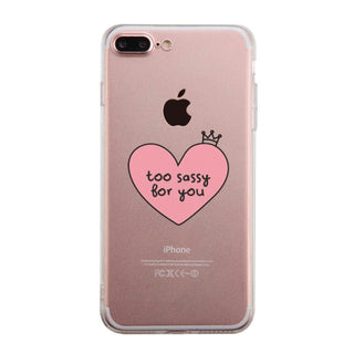 Too Sassy For You Phone Case Cute Clear Phonecase