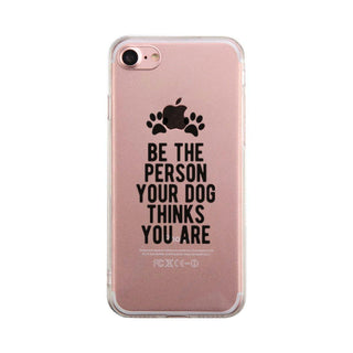 Be The Person Your Dog Thinks Case Cute Clear Phonecase