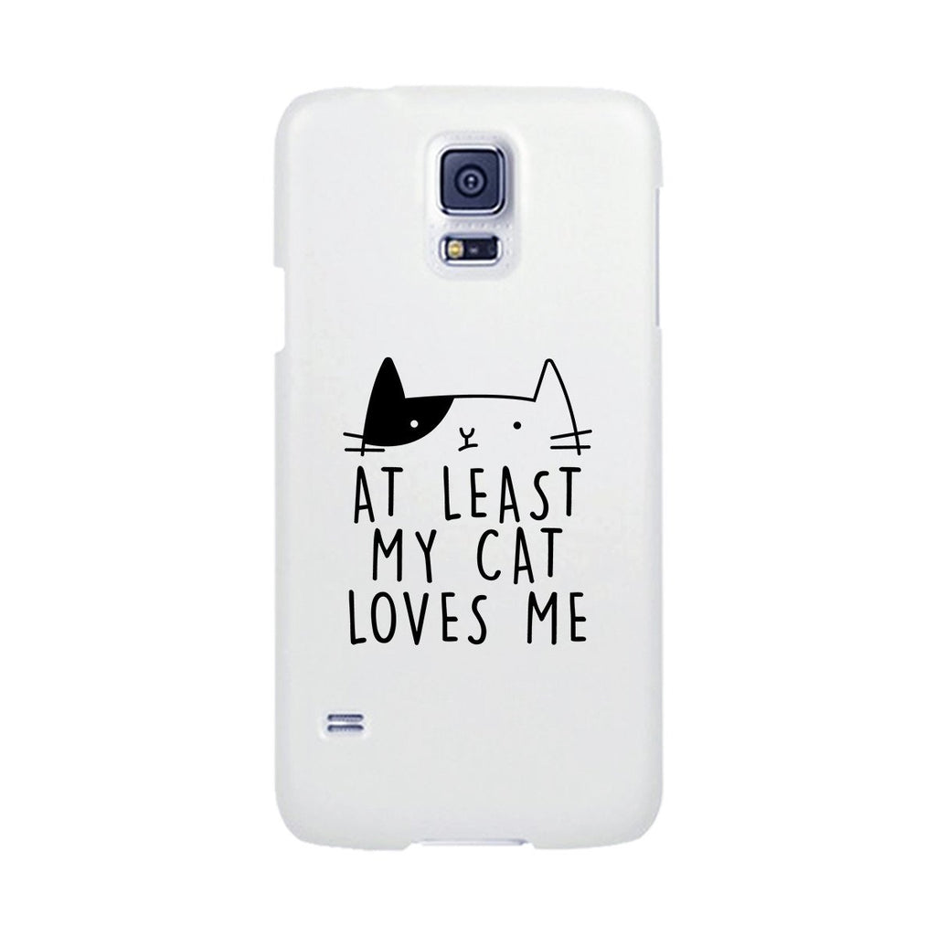 At Least My Cat Loves Me White Phone Case