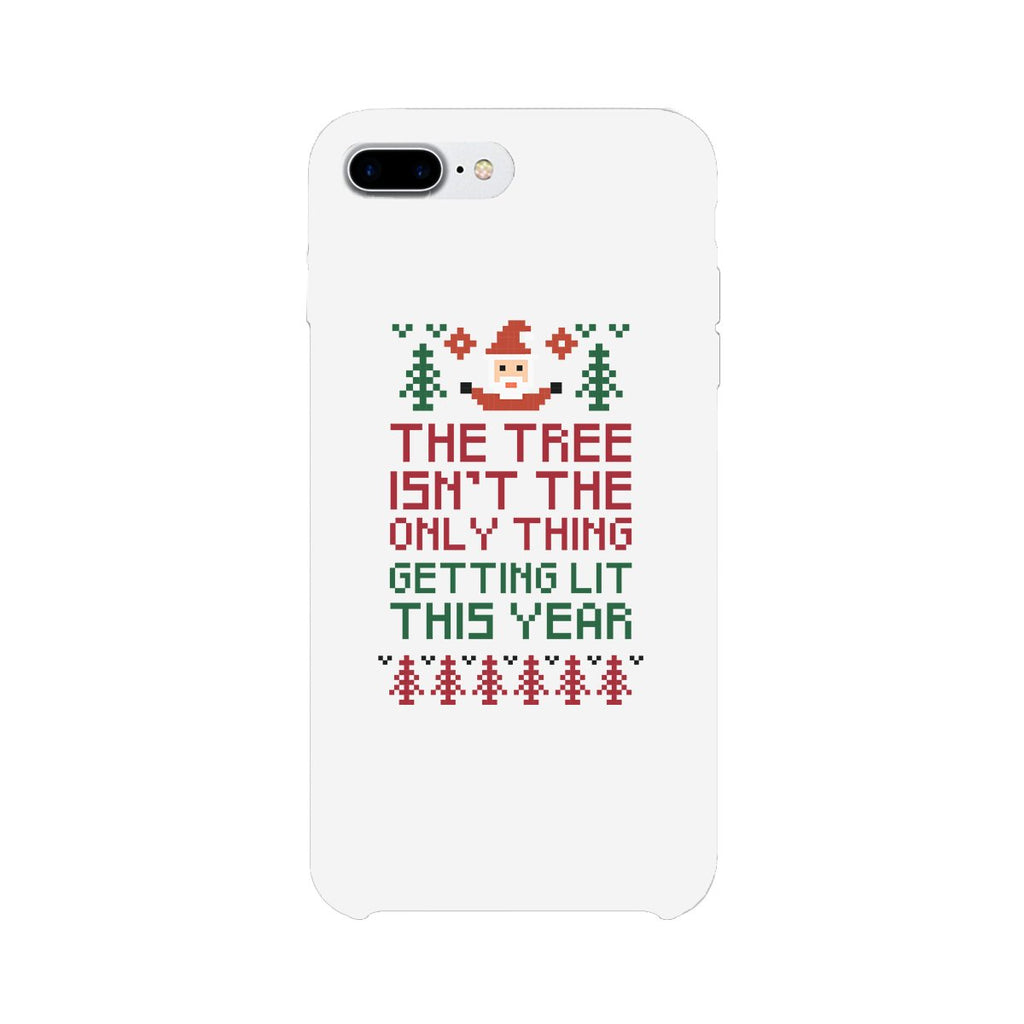 The Tree Is Not The Only Thing Getting Lit This Year White Phone Case