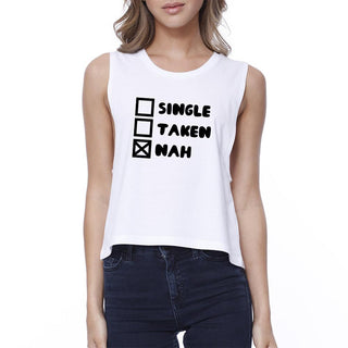 Single Nah Womens White Crop Top Funny Gift Idea For Single Friends