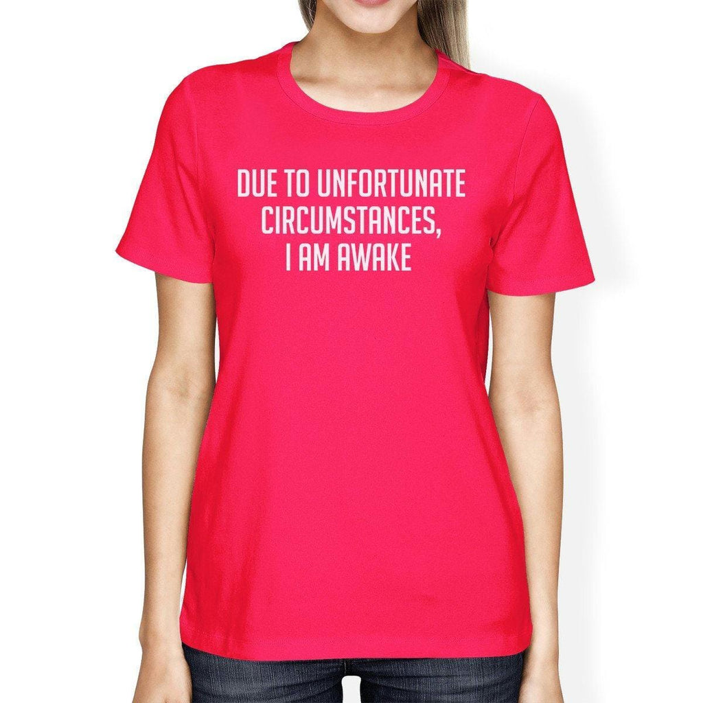 Unfortunate Circumstances Womans Hot Pink Tee Cute Typographic Tee