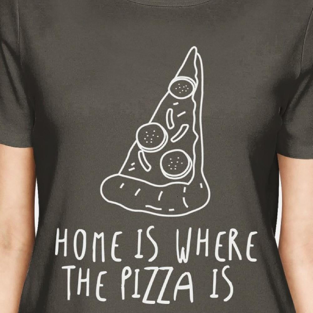 Home Where Pizza Is Womens Cool Grey Tees Funny Graphic T-shirt