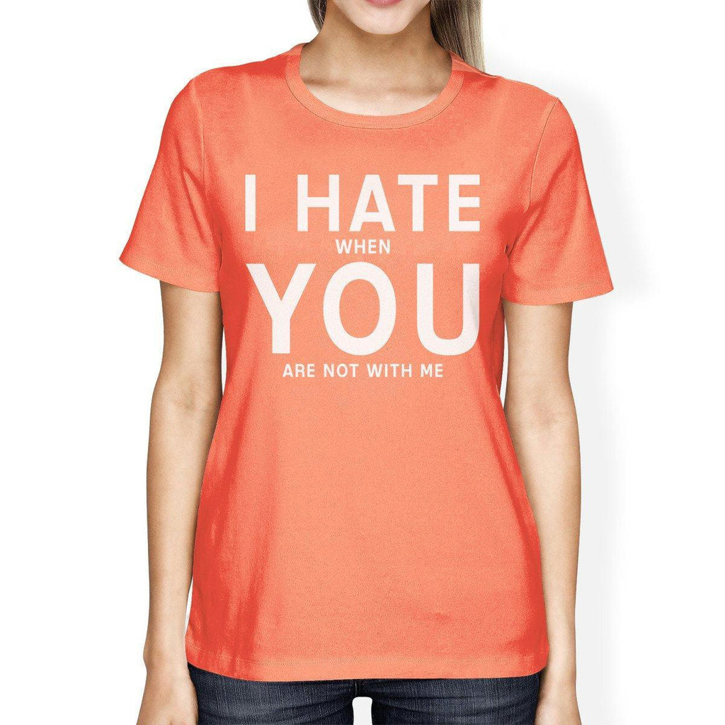 I Hate You Women's Peach T-shirt Simple Typography Crew Neck Shirt