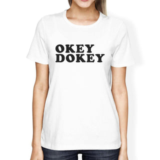 Okey Dokey Womens White Short Sleeve Tee Humorous Gift Idea For Her