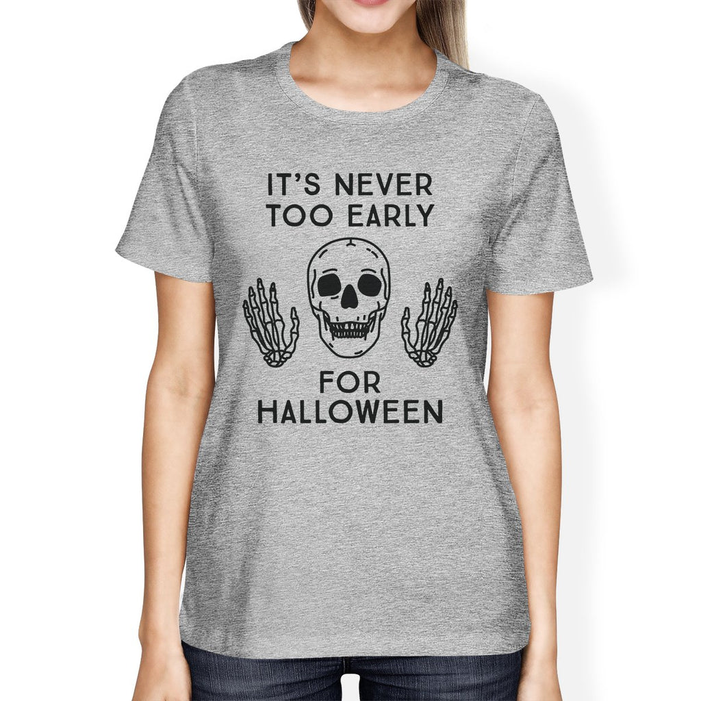 It's Never Too Early For Halloween Womens Grey Shirt