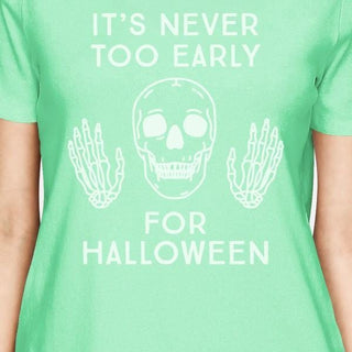 It's Never Too Early For Halloween Womens Mint Shirt