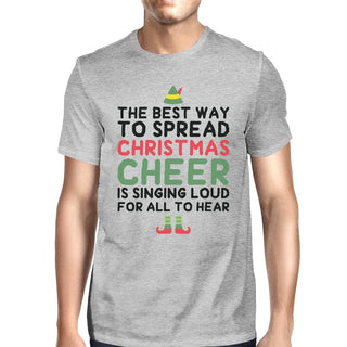 The Best Way To Spread Christmas Cheer Is Singing Loud For All To Hear Mens Grey Shirt