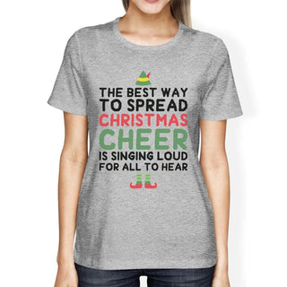 The Best Way To Spread Christmas Cheer Is Singing Loud For All To Hear Womens Grey Shirt
