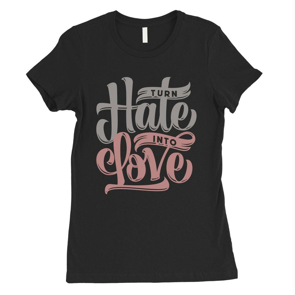 Hate Turn Love Womens T-Shirt