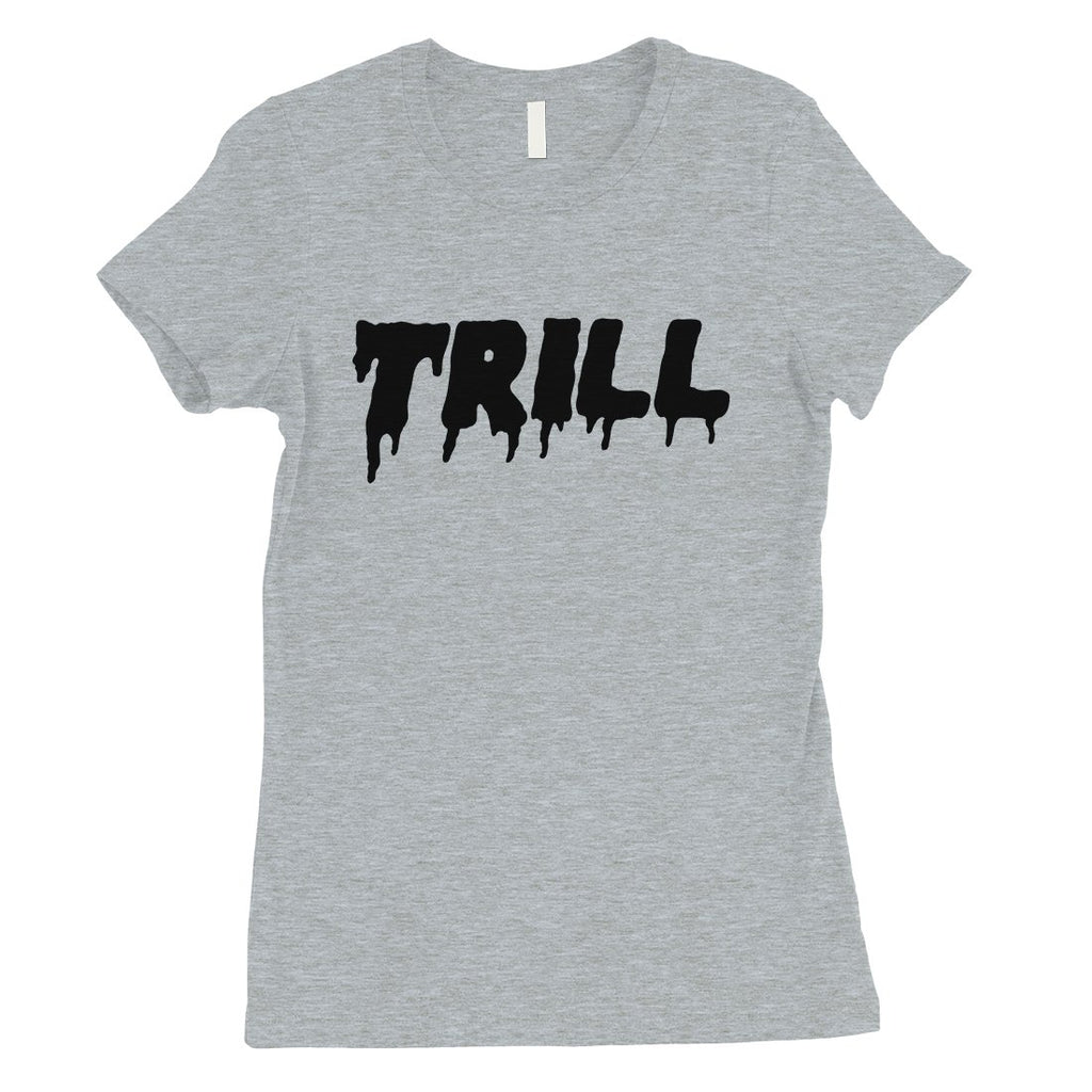 365 Printing Trill Womens Single Quote Influential T-Shirt Gift For Friends