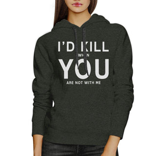 Id Kill You Unisex Grey Hoodie Humorous Gift Idea For Anniversary