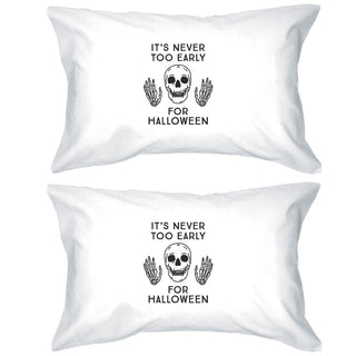 It's Never Too Early For Halloween White Pillowcases
