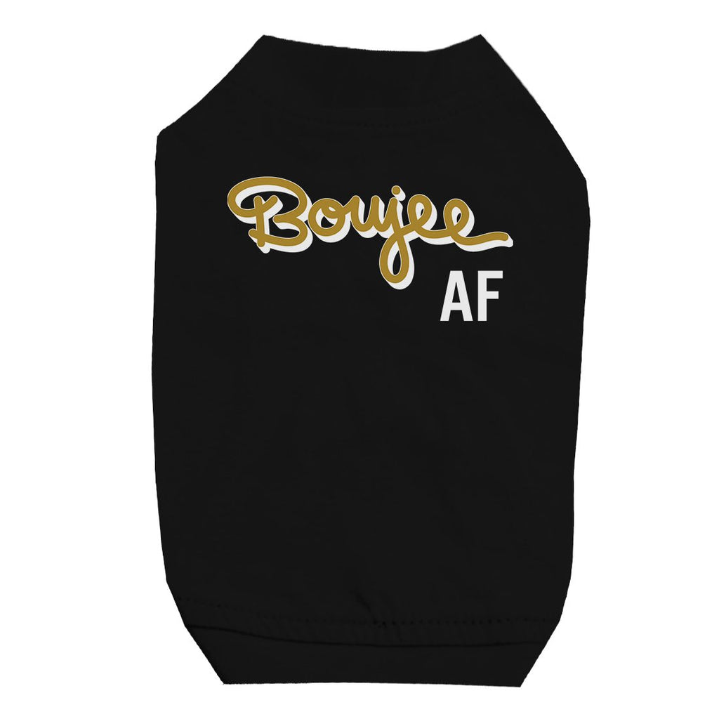 365 Printing Boujee AF Pet Shirt for Small Dogs Funny Saying Dog Lovers Gifts