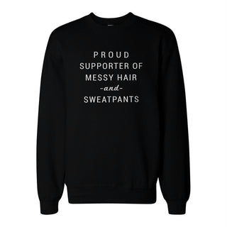 Supporter Of Messy Hair And Sweatpants Sweatshirt Unisex Sweat Shirt