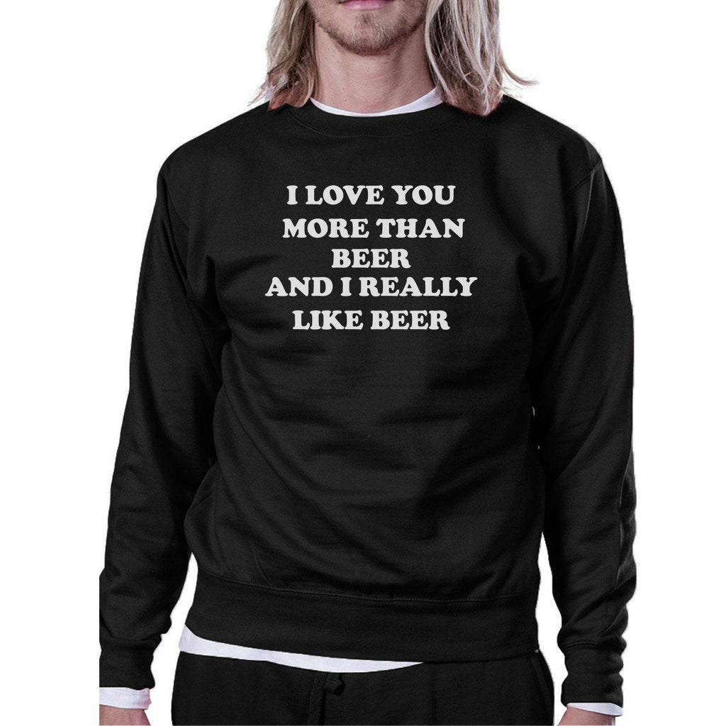 I Love You More Than Beer Black Funny Sweatshirt St Patricks Day