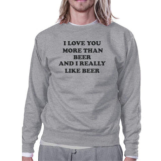 I Love You More Than Beer Grey Unisex Sweatshirt Funny Design Top