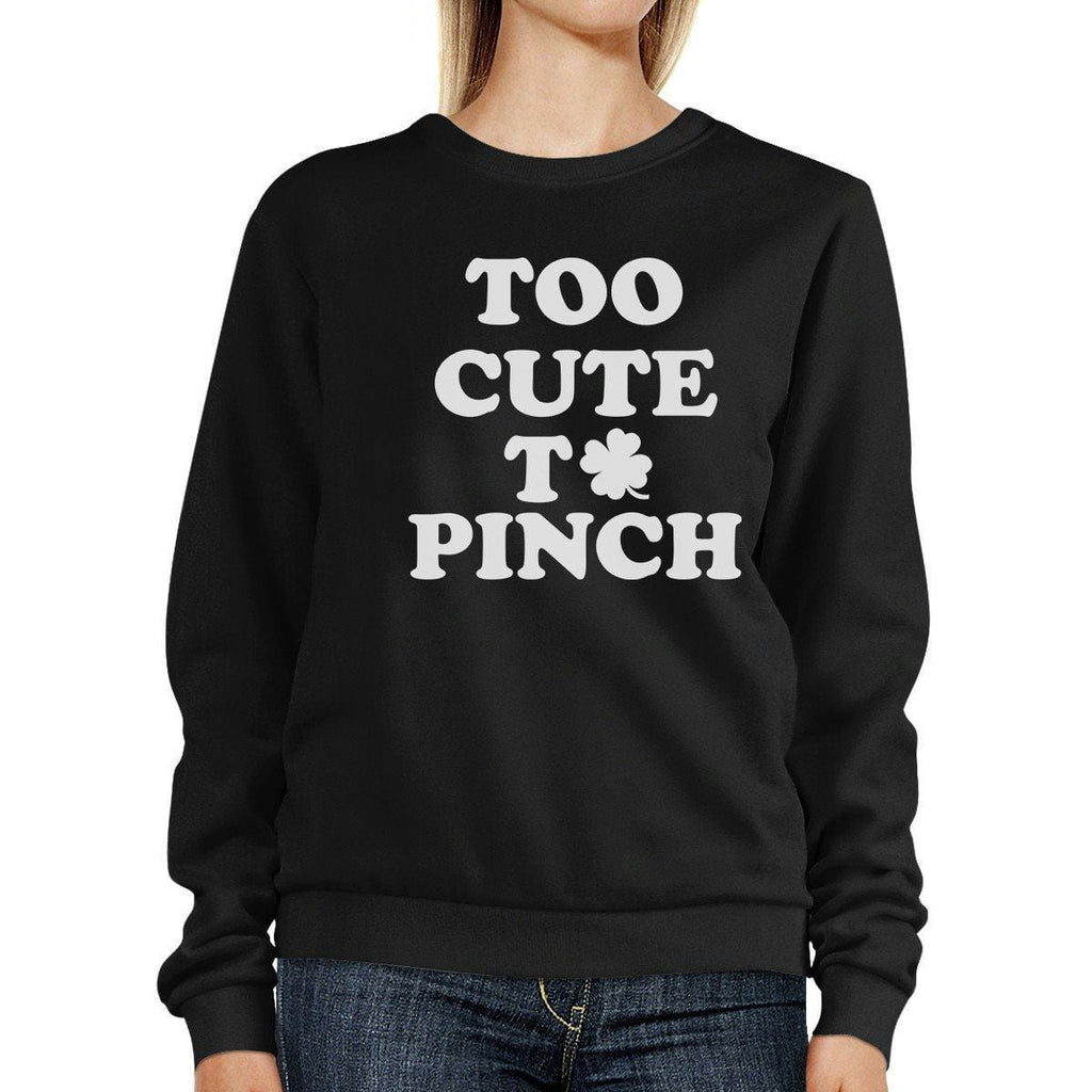 Too Cute To Pinch Black Sweatshirt Cute Graphic St Patricks Day