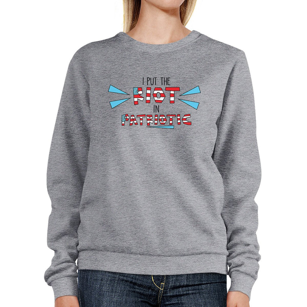 I Put The Riot In Patriotic Funny Sweatshirt For Independence Day