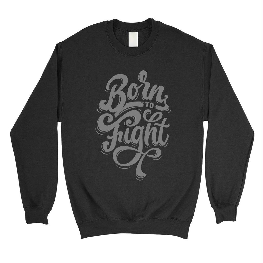 Born To Fight Unisex Crewneck Sweatshirt Inspiring Quote Gifts