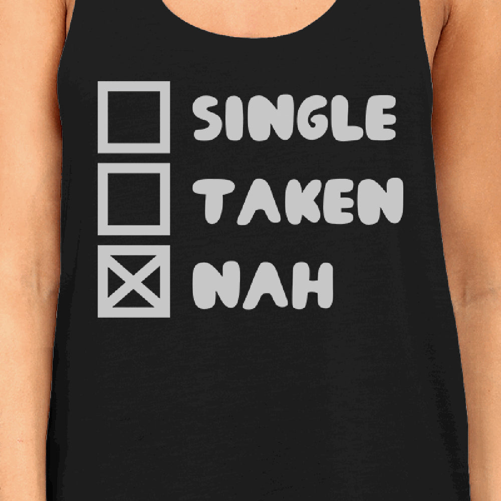 Single Taken Nah Women Graphic Tanks Funny Quote For Single Friend