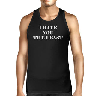 I Hate You The Least Mens Sleeveless T Shirt Unique Gifts For Him