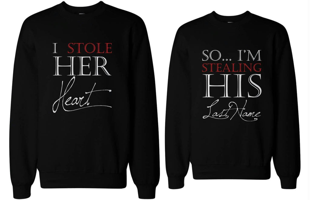 I Stole Her Heart, So I'm Stealing His Last Name Cute Couple SweatShirts