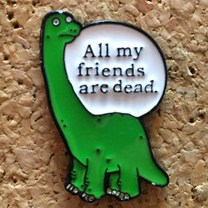 1Stop Festy Supply Shop  All My Friends Are Dead Dinosaur Hat Pin