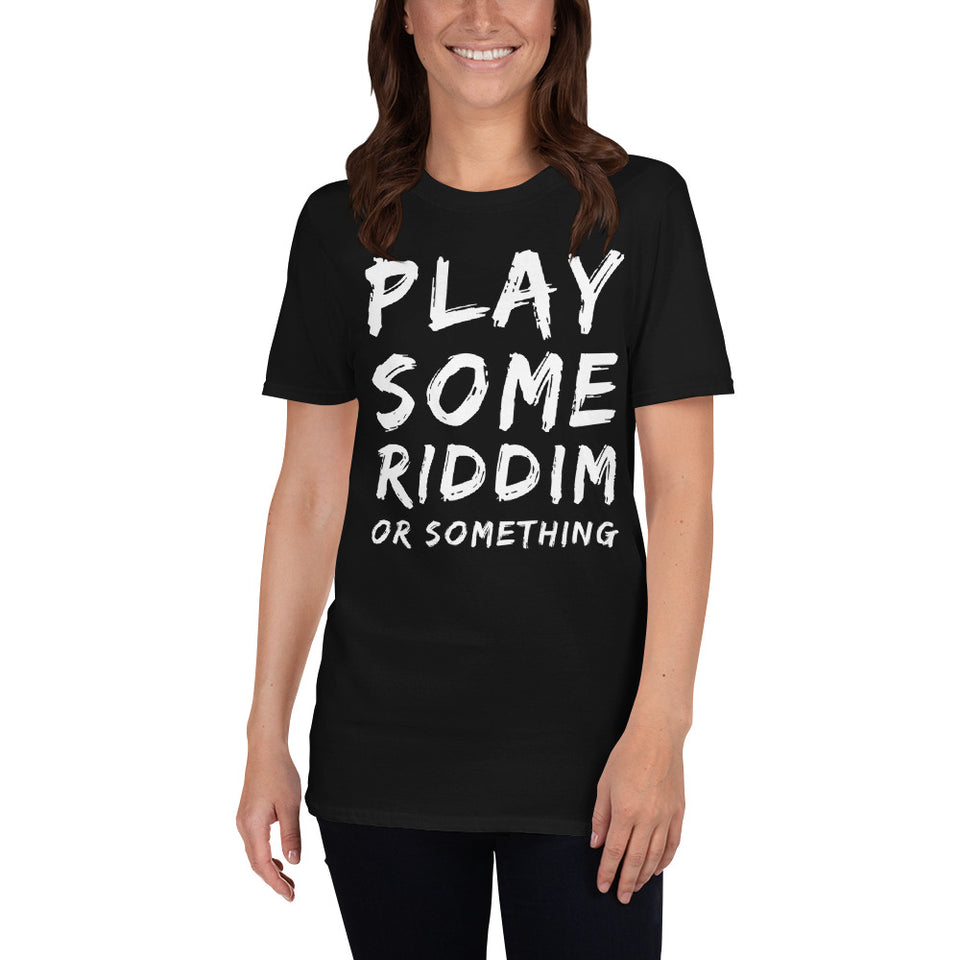Play Some Riddim Or Something T-Shirt -Music Festival Essentials-1StopFestyShop.com