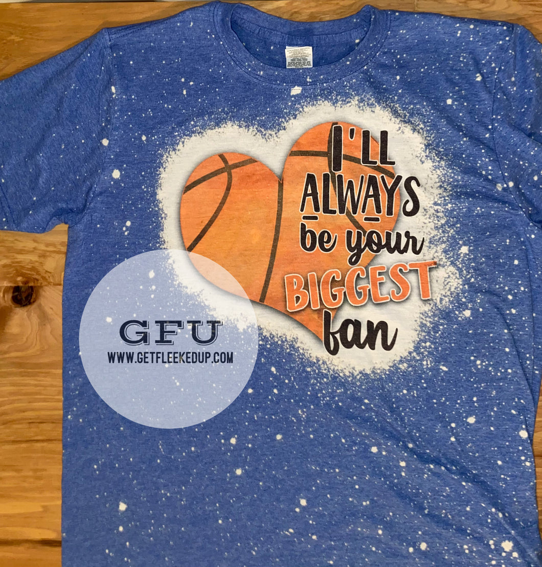 I'll always be your Biggest Fan Basketball acid washed Shirt