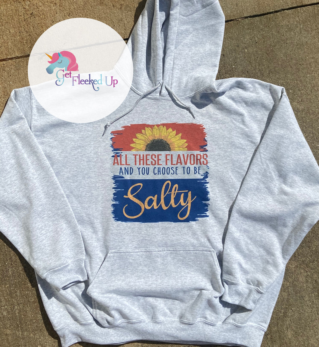All these flavors and you choose to be Salty Hoodie