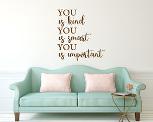 You Is Kind You Is Smart You Is Important Wall Decal